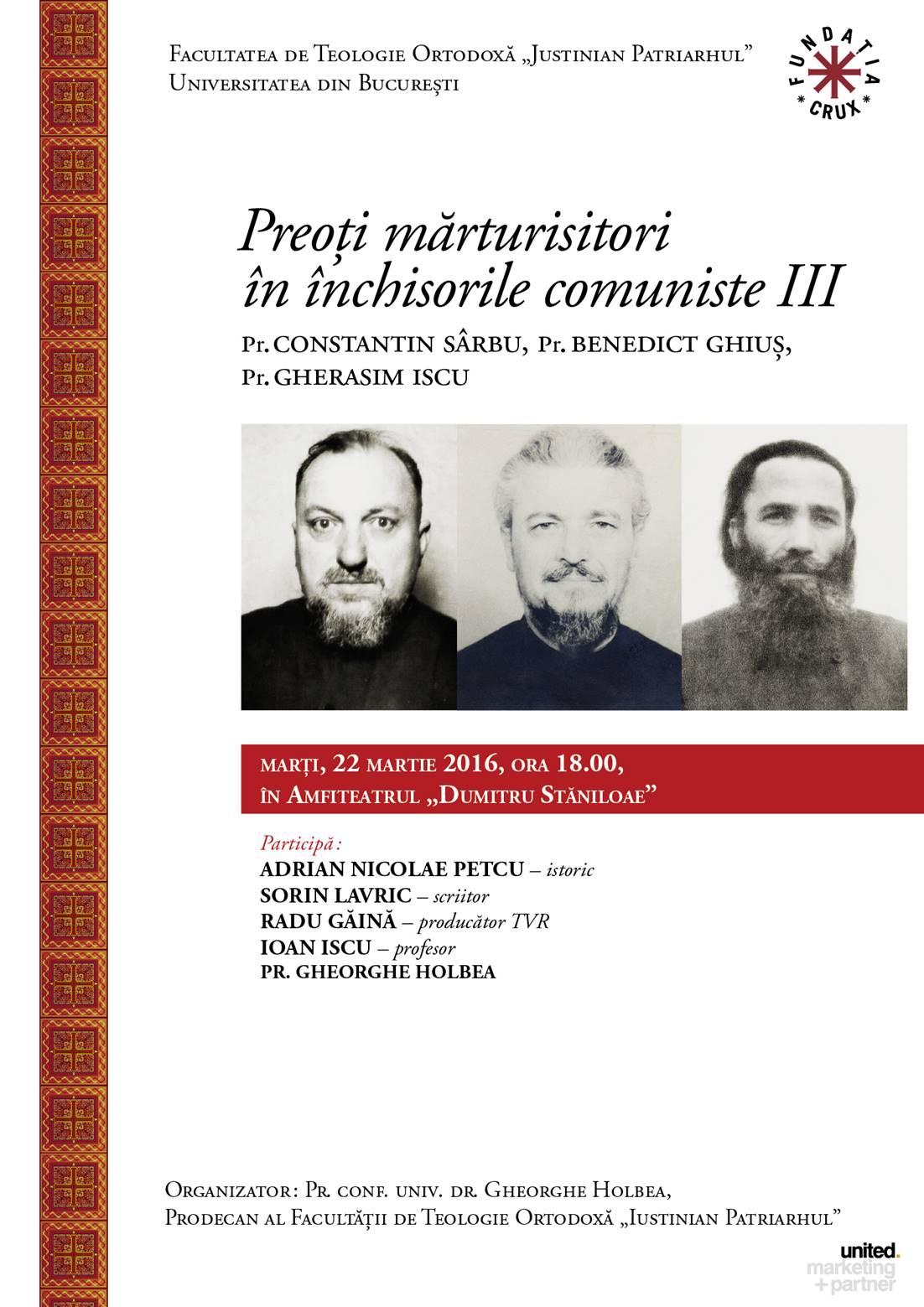 Preoti marturisitori in inchisorile comuniste (III). Simpozion dedicat parintilor CONSTANTIN SARBU, BENEDICT GHIUS, GHERASIM ISCU