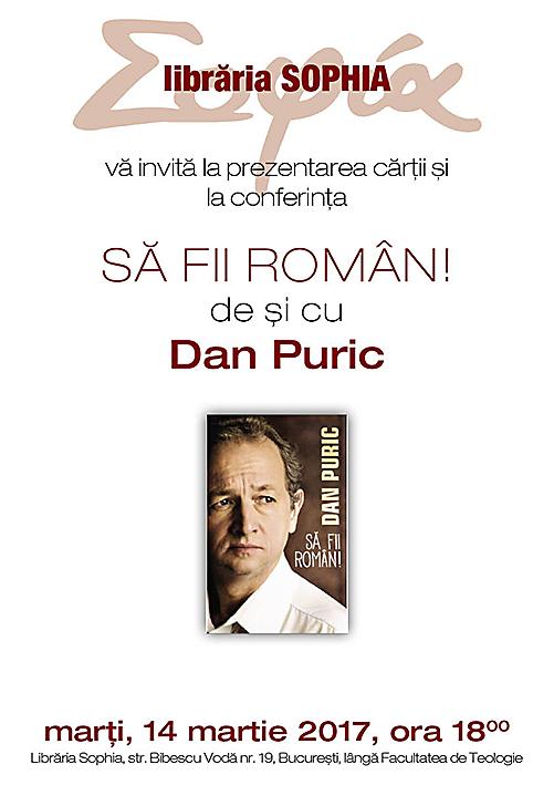 SĂ FII ROMÂN! – lansare de carte si conferinta DAN PURIC la Libraria Sophia
