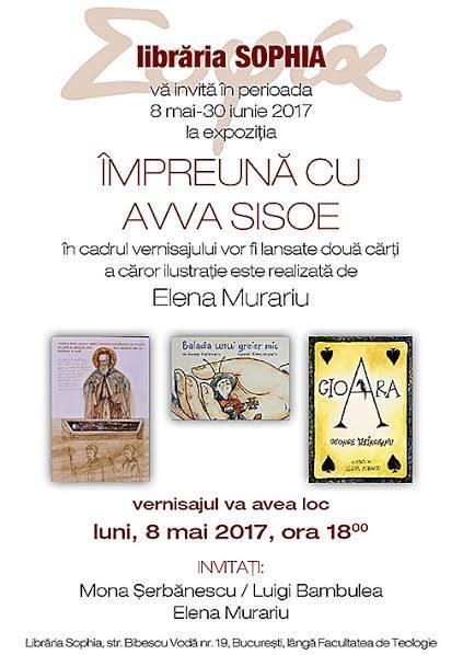 "8-9 mai 2017 – EVENIMENTE LA LIBRARIA SOPHIA: VERNISAJUL EXPOZITIEI ELENEI MURARIU <i>""Impreuna cu Avva Sisoe""</i> si LANSAREA CARTII <i>""Suferinta si natura vindecarii""</i>, de Daniel Hinshaw"