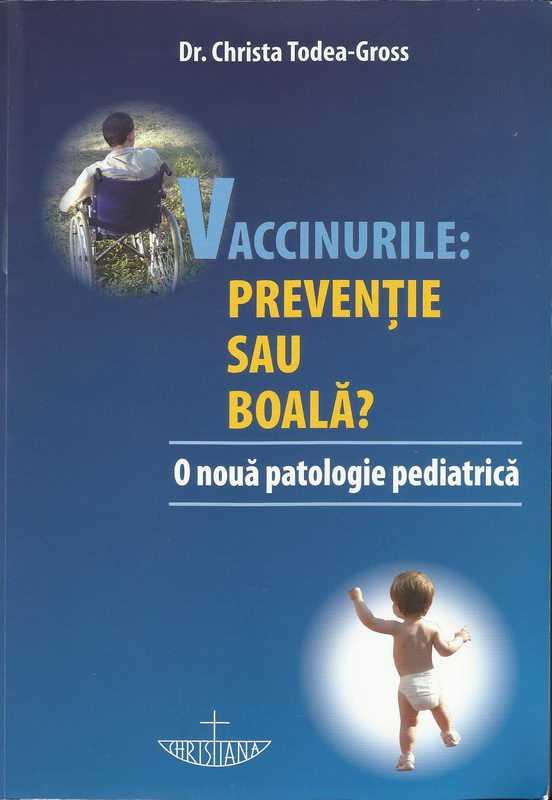"A aparut o carte importanta: <i>""VACCINURILE: PREVENTIE SAU BOALA? O nouă patologie pediatrică""</i> de DR. CHRISTA TODEA-GROSS, prefatata de Dr. Pavel Chirila"