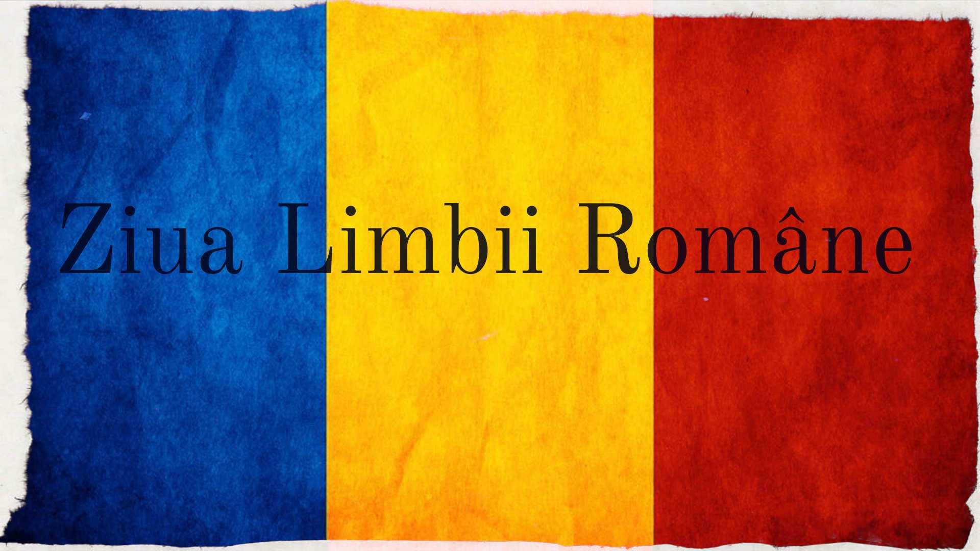 ZIUA LIMBII ROMÂNE. De ce avem nevoie de această sarbătoare?