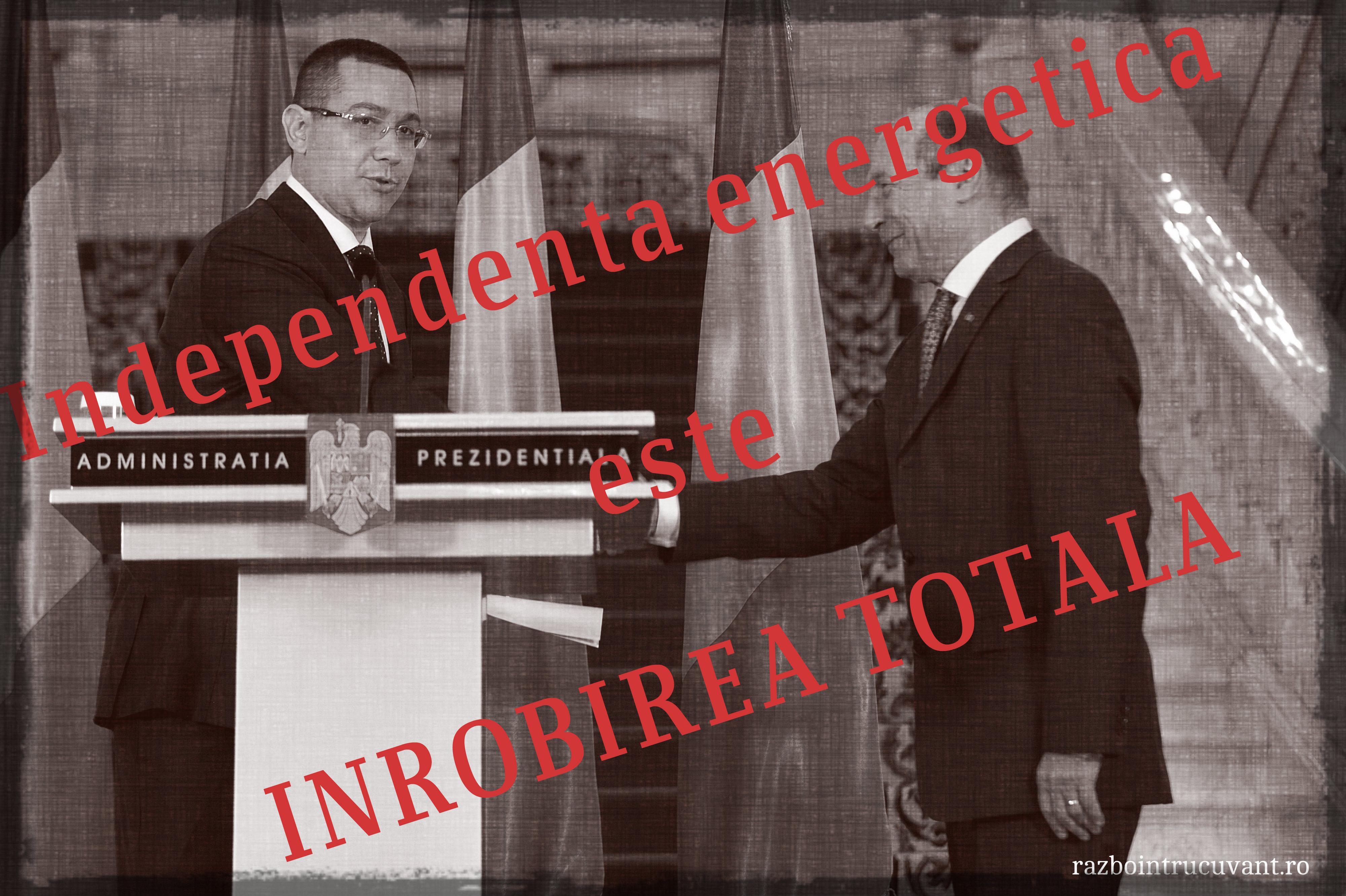 """<b><i>""""INDEPENDENTA ENERGETICA""""</i> NU E DECAT INROBIREA TOTALA</b>. <i>Cum sunt tamaiati Traian Basescu si Victor Ponta de aceleasi """"THINK-TANKURI"""" NEOLIBERALE pentru ca au dat tara pe mana CORPORATIILOR</i>"""