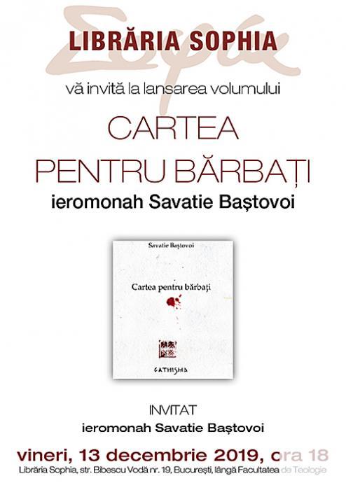 CARTEA PENTRU BARBATI lansata de ieromonahul Savatie Baștovoi la LIBRARIA SOPHIA, 13 decembrie 2019, ora 18