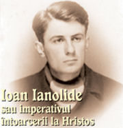 Ioan Ianolide: glasul celui ce striga sfasietor in pustia vremurilor de pe urma