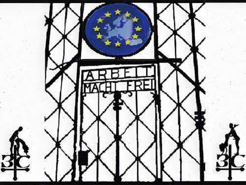 Bine ati venit in inchisoarea economica UE! ARBEIT MACHT FREI