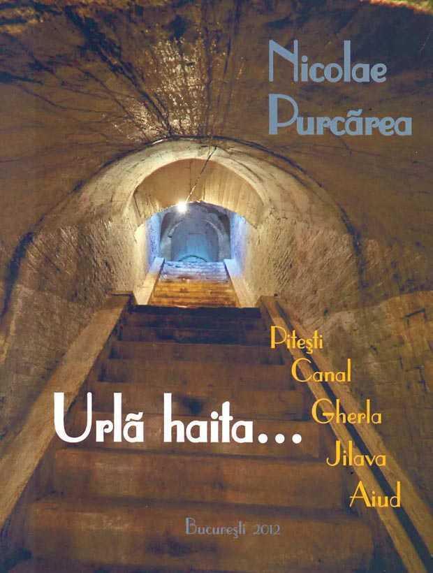 URLA HAITA… Strigatul zguduitor de marturisire si avertisment al unui mare roman, supravietuitor al fenomenului Pitesti: NICOLAE PURCAREA