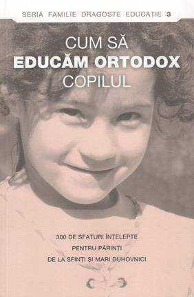 cum-sa-educam-ortodox-copilul-300-de-sfaturi-intelepte-pentru-parinti-de-la-sfinti-si-mari-duhovnici_1_produs