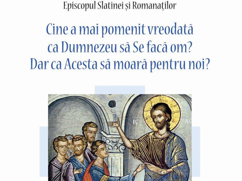 CINE A MAI POMENIT VREODATĂ CA DUMNEZEU SĂ SE FACĂ OM? DAR CA ACESTA SĂ MOARĂ PENTRU NOI? Pastorala de Înviere a PS SEBASTIAN, Episcopul Slatinei şi Romanaţilor (2019)